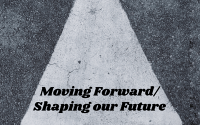 Moving Forward/Shaping the Future